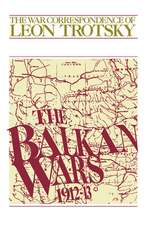The War Correspondence of Leon Trotsky: The Balkan Wars 1919-13