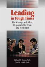 Leading in Tough Times:  The Manager's Guide to Responsibility, Trust and Motivation