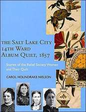 The Salt Lake City 14th Ward Album Quilt, 1857: Stories of the Relief Society Women and their Quilt