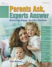Parents Ask, Experts Answer:  Nurturing Happy, Healthy Children