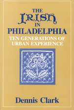 The Irish In Philadelphia: Ten Generations of Urban Experience
