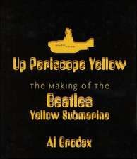 Up Periscope Yellow the Making of the Beatles Yellow Submarine