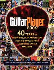 The Guitar Player Book:  40 Years of Interviews, Gear, and Lessons from the World's Most Celebrated Guitar Magazine