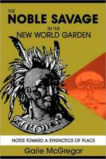 The Noble Savage in the New World Garden: Notes toward a Syntactics of Place