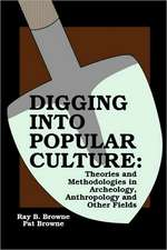 Digging into Popular Culture: Theories and Methodologies in Archeology, Anthropology, and Other Fields