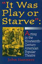 """It Was Play or Starve"": Acting in the Nineteenth-Century American Popular Theatre"