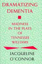 Dramatizing Dementia: Madness In The Plays Of Tennessee Williams