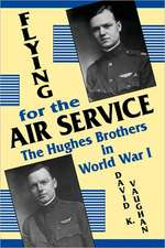 Flying for the Air Service: The Hughes Brothers in World War I