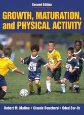 Growth, Maturation & Physical Activity - 2e:  A Guide to Mastering the Body-Mind-Spirit Connection for Ultimate Training and Racing