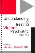 Understanding & Treating Violent Psychiatric Patients