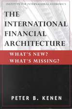 The International Financial Architecture – What`s New? What`s Missing?