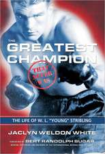 """The Greatest Champion That Never Was:  The Life of W. L. """"Young"""" Stribling"""