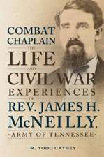 Combat Chaplain: The Life and Civil War Experiences of REV. James H. McNeilly