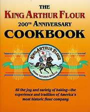 The King Arthur Flour 200th Anniversary Cookbook – All the joy and variety of baking–the experience and tradition of America`s most historic flour com