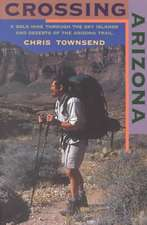 Crossing Arizona – A Solo Hike through the Sky Islands and Deserts of the Arizona Trail