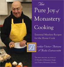 The Pure Joy of Monastery Cooking – Essential Meatless Recipes for the Home Cook