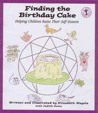 Finding the Birthday Cake:  Helping Children Raise Their Self-Esteem