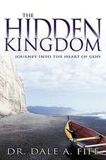 The Hidden Kingdom:  Journey Into the Heart of God
