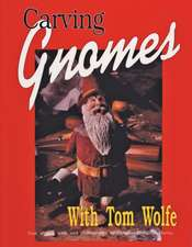 Carving Gnomes with Tom Wolfe:  Price Guide Included