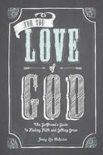 For the Love of God:  A Woman's Guide to Finding Faith and Getting Grace