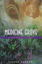 Medicine Grove:  A Shamanic Herbal