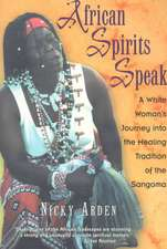 African Spirits Speak:  A White Woman's Journey Into the Healing Tradition of the Sangoma