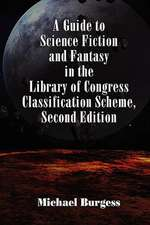 A Guide to Science Fiction and Fantasy in the Library of Congress Classification Scheme, Second Edition