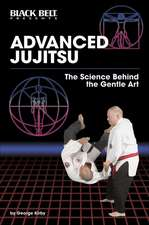 Advanced Jujitsu: The Science Behind the Gentle Art: The Science Behind the Gentle Art