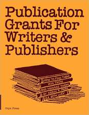 Publication Grants for Writers &Publishers:  How to Find Them, Win Them, and Manage Them