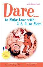 Dare to Make Love With 2, 3, 4...Or More