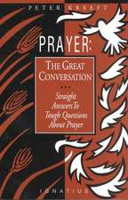 Prayer:  Straight Answers to Tough Questions about Prayer