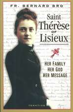St. Therese of Lisieux:  Her Family, Her God, Her Message