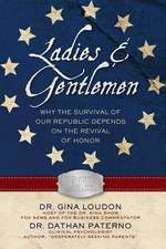 Ladies & Gentlemen:  Why the Survival of Our Republic Depends on the Revival of Honor