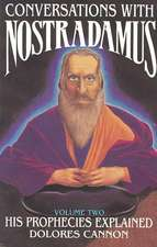 Conversations with Nostradamus: Volume II: His Prophecies Explained