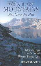 We're in the Mountains, Not Over the Hill:  Tales and Tips from Seasoned Woman Backpackers