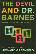 The Devil and Dr. Barnes:  Portrait of an American Art Collector