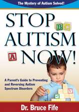 Stop Autism Now! a Parent's Guide to Preventing and Reversing Autism Spectrum Disorders:  Everything You Need to Know to Become a Successful Author