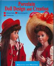 Porcelain Doll Design and Creation:  Including Patterns for Dolls Clothing