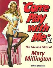 Come Play With Me: The Life and FIlms Of Mary Millington