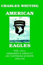 American Eagles. the 101st Airborne's Assault on Fortress Europe 1944/45