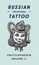Russian Criminal Tattoo Encyclopaedia, Volume II:  A Selection of Applied Arts from British Galleries