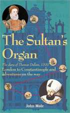The Sultan's Organ: London to Constantinople in 1599 and Adventures on the Way