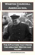 Winston Churchill an American Idol:  The X-Factors That Prove the Greatest Briton Had Talent