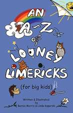 An A-Z of Looney Limericks (for Big Kids)
