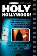 Holy Hollywood! the Secret Message and Hidden History of the Hollywood Blockbuster