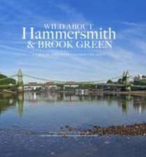 Wilson, A: Wild About Hammersmith and Brook Green