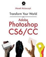 Transform Your World with Adobe Photoshop Cs6/CC