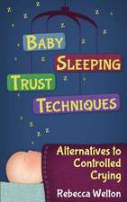 Baby Sleeping Trust Techniques - Alternatives to Controlled Crying