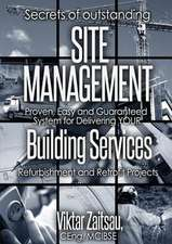 Secrets of Outstanding Site Management. Proven, Easy and Guaranteed System for Delivering Your Building Services Refurbishment and Retrofit Projects