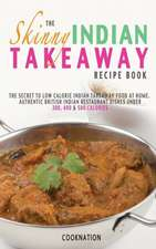 The Skinny Indian Takeaway Recipe Book:  2 Fast Diet Vegetarian Meals for One